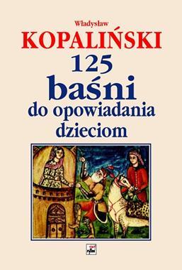 125 baśni do opowiadania dzieciom (Wł.Kopaliński)