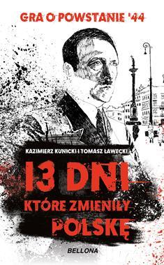 13 dni, które zmieniły Polskę Gra o Powstanie (K.Kunicki T.Ławecki)