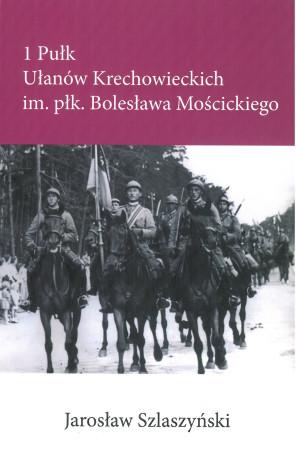 1 Pułk Ułanów Krechowieckich im. płk. Bolesława Mościckiego (J.Szlaszyński)