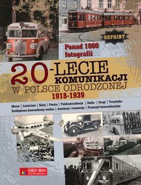 20-lecie komunikacji w Polsce Odrodzonej 1918-1939 reprint (opr.zbiorowe)