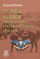 27 Pułk Ułanów imienia króla Stefana batorego 1920-1939 (K.Kowerko)