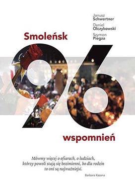 Smoleńsk 96 wspomnień (J.Schwertner D.Olczykowski S.Piegza)
