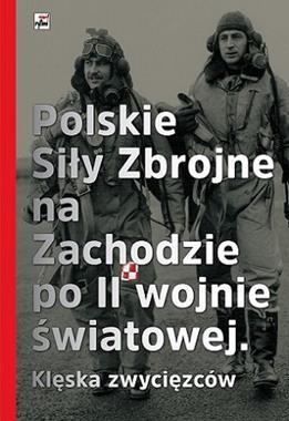 Polskie Siły  Zbrojne na Zachodzie po II wojnie światowej Klęska zwycięzców (red.J.Smoliński)