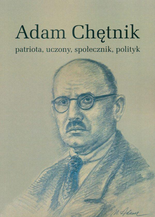 Adam Chętnik Patriota, uczony, społecznik, polityk (red.J.Gmitruk)