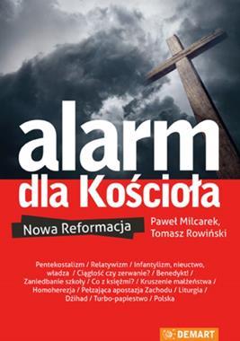 Alarm dla Kościoła Nowa reformacja ? (P.Milcarek T.Rowiński)