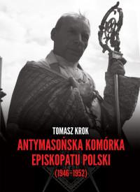 Antymasońska komórka episkopatu Polski (1946-1952)(T.Krok)