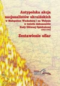 Antypolska akcja nacjonalistów ukraińskich w Małopolsce Wschodniej i na Wołyniu...(red.L.Kulińska)