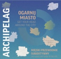 Archipelag. Ogarnij miasto/Get your head around the city (opr.zbiorowe)