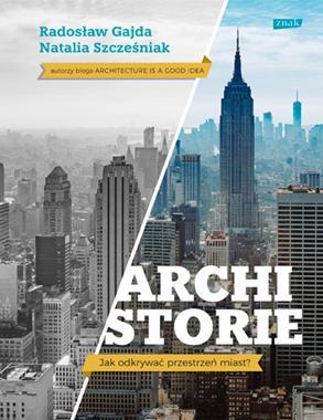 Archistorie Jak odkrywać przestrzeń miast ? (R.Gajda N.Szcześniak)