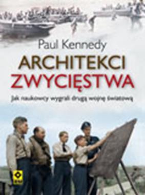Architekci zwycięstwa Jak inżynierowie wygrali drugą wojnę światową (P.Kennedy)