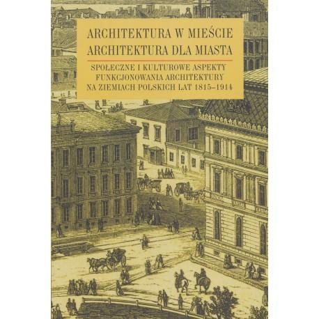Architektura w mieście architektura dla miasta T.1 (opr.zbiorowe)