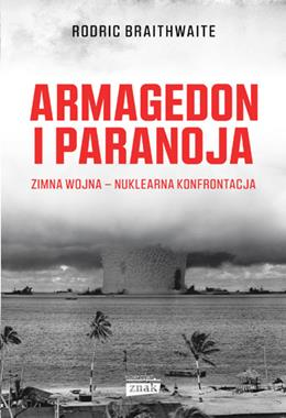 Armagedon i paranoja Zimna Wojna - nuklearna konfrontacja (R.Braithwaite)