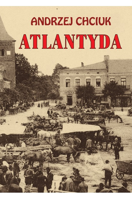 Atlantyda Opowieść o Wielkim Księstwie Bałaku (A.Chciuk)