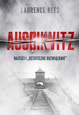 """Auschwitz Naziści i """"Ostateczne rozwiązanie"""" (L.Rees)"""