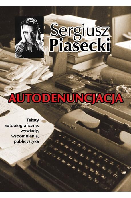 Autodenuncjacja Teksty autobiograficzne, wywiady, wspomnienia (S.Piasecki)