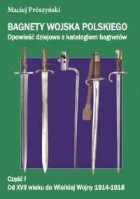 Bagnety Wojska Polskiego T.1 Od XVII w. do Wielkiej Wojny 1914-1918 (M.Prószyński)