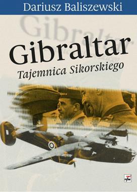 Gibraltar Tajemnica Sikorskiego (D.Baliszewski)