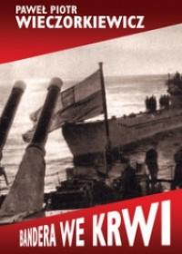 Bandera we krwi Polityka-wojsko-sowietica (P.P.Wieczorkiewicz)