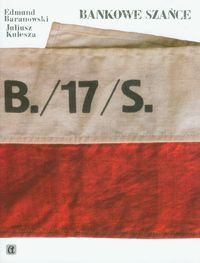 Bankowe szańce Bankowcy polscy w latach wojny i okupacji 1939-1945 (E.Baranowski J.Kulesza)
