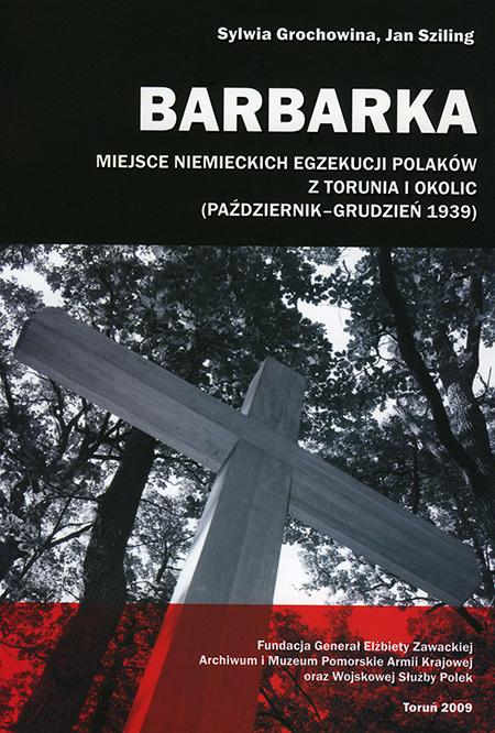 Barbarka Miejsce niemieckich egzekucji Polaków z Torunia i okolic (S.Grochowina J.Sziling)