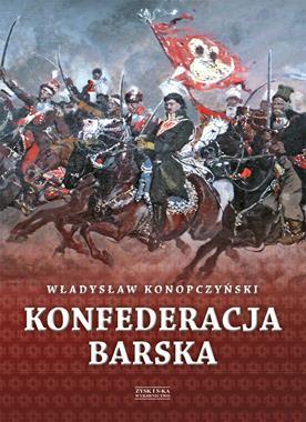 Konfederacja Barska T.2 Przebieg, tajemne cele i jawne skutki (Wł.Konopczyński)