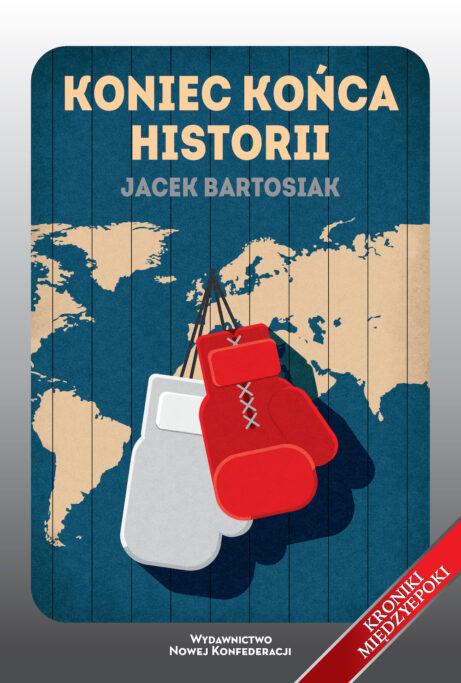Koniec końca historii (J.Bartosiak)