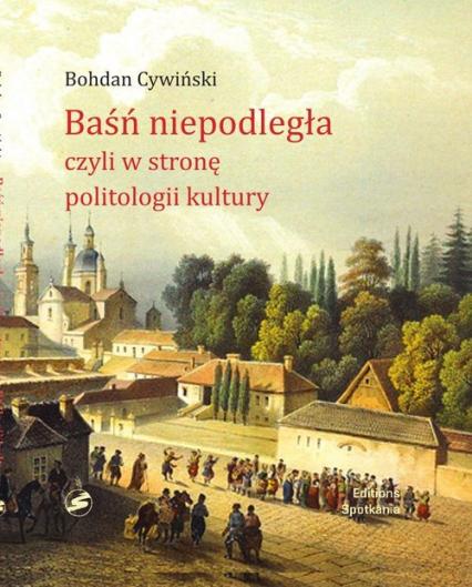Baśń niepodległa czyli literatura okresu zaborów Wykłady witebskie (B.Cywiński)