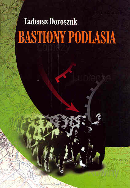 Bastiony Podlasia Konspiracyjny Ruch Ludowy na Podlasiu 1939-1944 (T.Doroszuk)