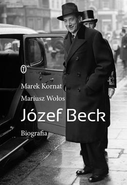 Józef Beck Biografia (M.Kornat M.Wołos)
