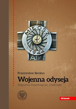 """Wojenna odyseja Zbigniewa Piaseckiego ps.""""Czekolada"""" (P.Benken)"""