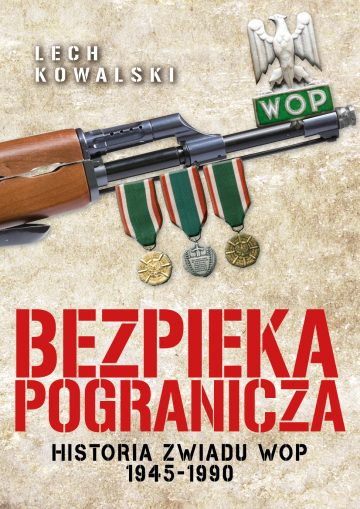 Bezpieka Pogranicza Historia Zwiadu WOP 1945-1990 (L.Kowalski)