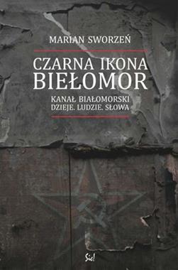 Czarna ikona Biełomor Kanał Białomorski Dzieje Ludzie Słowa (M.Sworzeń)