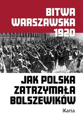 Bitwa Warszawska 1920 Jak Polska zatrzymała bolszewików (red.A.Knyt)