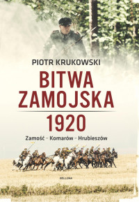 Bitwa Zamojska 1920 Zamość-Komarów-Hrubieszów (P.Krukowski)