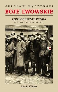 Boje lwowskie Oswobodzenie Lwowa 1-24 listopada 1918 r. (C.Mączyński)
