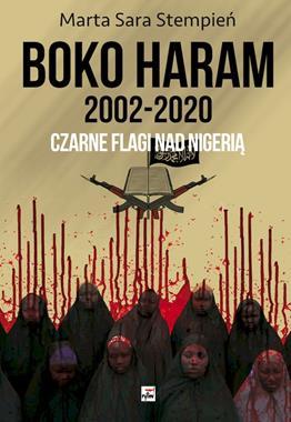 Boko Haram 2002-2020 Czarne flagi nad Nigerią (M.S.Stempień)