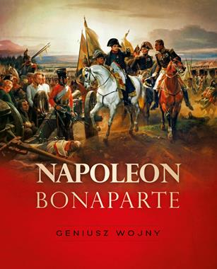Napoleon Bonaparte Geniusz wojny (T.Pawłowski)