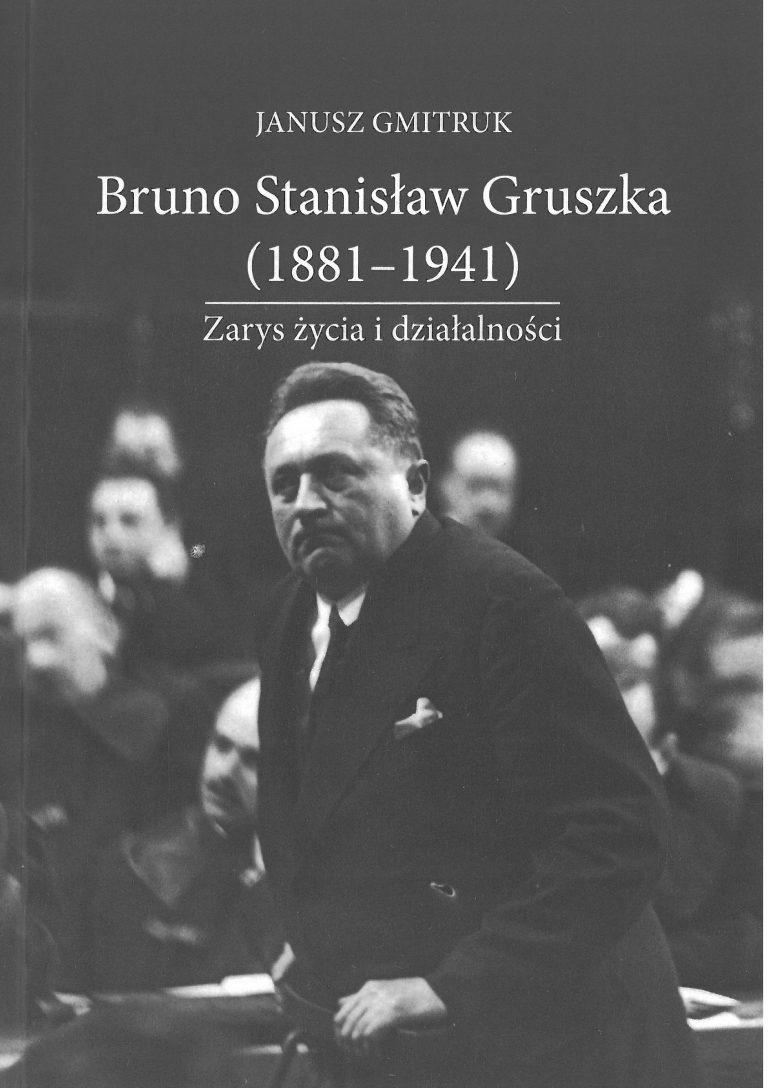 Bruno Stanisław Gruszka 1881-1941 Zarys życia (J.Gmitruk)