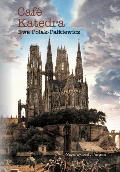 Cafe Katedra Szkice o rewolucji w Kościele (E.Polak-Pałkiewicz)