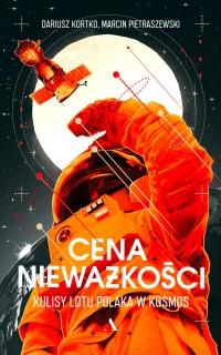 Cena nieważkości Kulisy lotu Polaka w kosmos (D.Kortko M.Pietraszewski)