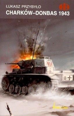 Charków - Donbas 1943 Historyczne Bitwy (Ł.Przybyło)