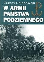 W armii Państwa Podziemengo Warszawa, Polesie, Podlasie, Grodno (C.Chlebowski)