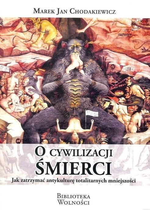 O cywilizacji śmierci Jak zatrzymać antykulturę totalitarnych mniejszości (M.J.Chodakiewicz)