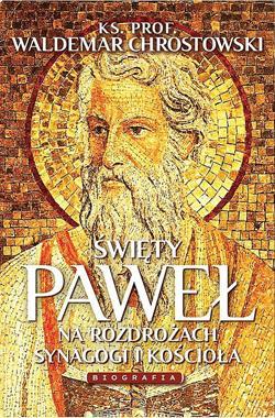 Święty Paweł na rozdrożach synagogi i kościoła Biografia (W.Chrostowski)