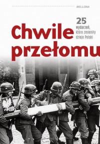 Chwile przełomu 25 wydarzeń, które zmieniły dzieje Polski (opr.zbiorowe)