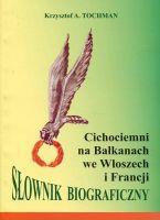 Cichociemni na Bałkanach, we Włoszech i Francji Słownik biograficzny (K.A.Tochman)