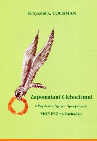 Zapomniani Cichociemni z Wydziału Spraw Specjalnych MON PSZ na Zachodzie (K.A.Tochman)