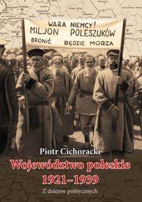 Województwo poleskie 1921-1939 Z dziejów politycznych (P.Cichoracki)