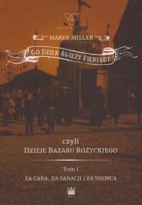 Co dzień świeży pieniądz czyli dzieje Bazaru Różyckiego T.1 Za cara, za sanacji i za Niemca (M.Miller)