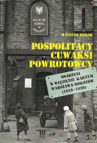 Pospolitacy, cuwaksi, powrotowcy Osadzeni w Więzieniu Karnym Warszawa-Mokotów 1918-1939 (M.Rodak)
